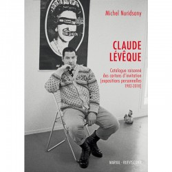"""Catalogue raisonné des cartons d'invitation""  de Claude Lévêque"